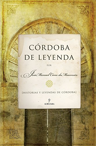 Córdoba de Leyenda: Historias y leyendas de Córdoba (Andalucía)