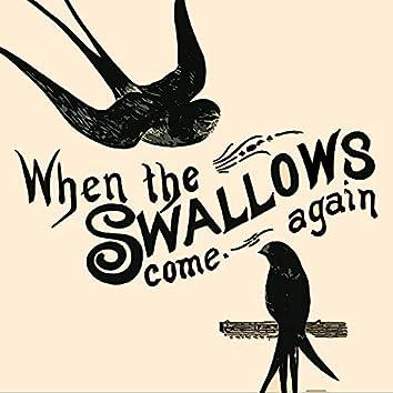 When the Swallows come again
