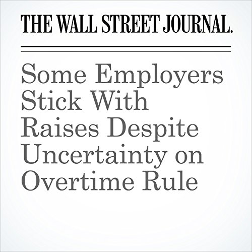 Some Employers Stick With Raises Despite Uncertainty on Overtime Rule audiobook cover art