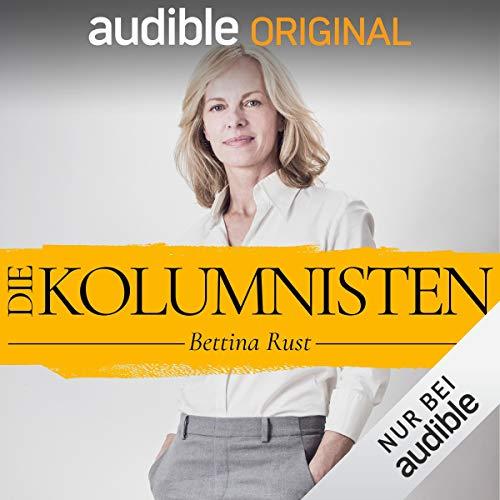 Die Kolumnisten - Bettina Rust (Original Podcast) Titelbild