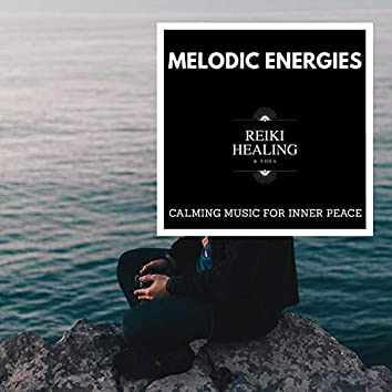Melodic Energies - Calming Music For Inner Peace