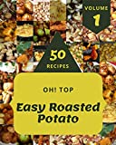 Oh! Top 50 Easy Roasted Potato Recipes Volume 1: Explore Easy Roasted Potato Cookbook NOW!