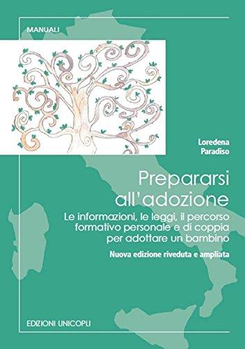 Prepararsi all'adozione. Le informazioni, le leggi, il percorso formativo personale e di coppia per adottare un bambino. Ediz. ampliata