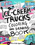 Ice-Cream Trucks Coloring and Drawing Book: For Kids Ages 3-8: Fun with Coloring Modern and Old Ice-Cream Trucks and Drawing the wheels of the vans : ... Toddlers & Kids (Coloring and Drawing Books)