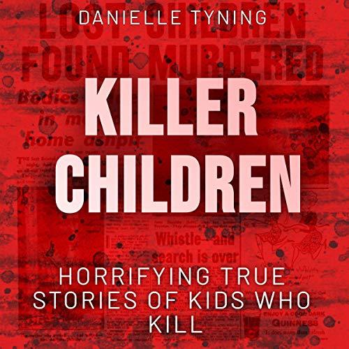 Killer Children: Horrifying True Stories of Kids Who Kill Titelbild