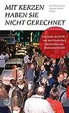 Mit Kerzen haben sie nicht gerechnet: Das Ende der DDR – von der Friedlichen Revolution zur deutschen Einheit. Mit einem Vorwort von Manfred Stolpe und einem...