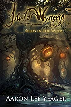 Isle of Wysteria: Seeds in the Wind by [Aaron Lee Yeager]
