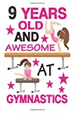 9 Years Old And Awesome At Gymnastics: Best Appreciation gifts notebook, Great for 9 years Gymnastics Appreciation/Thank You/ Birthday Gifts & Christmas Gifts for girls - Gymnastics Gift Press