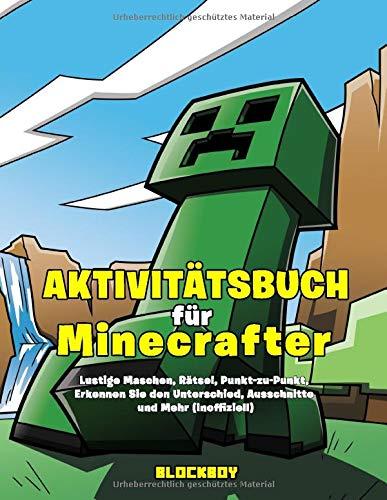 Aktivitätsbuch für Minecrafter: Lustige Maschen, Rätsel, Punkt-zu-Punkt, Labyrinthe, Ausschnitte und Mehr (Inoffiziell)