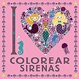 I LOVE colorear sirenas (Castellano - A PARTIR DE 6 AÑOS - LIBROS DID�CTICOS - Juegos y...