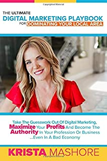 The Ultimate Digital Marketing Playbook for Dominating Your Local Area: Take the Guesswork Out of Digital Marketing, Maxim...