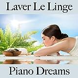 Laver Le Linge: Piano Dreams - La Meilleure Musique Pour Se Détendre