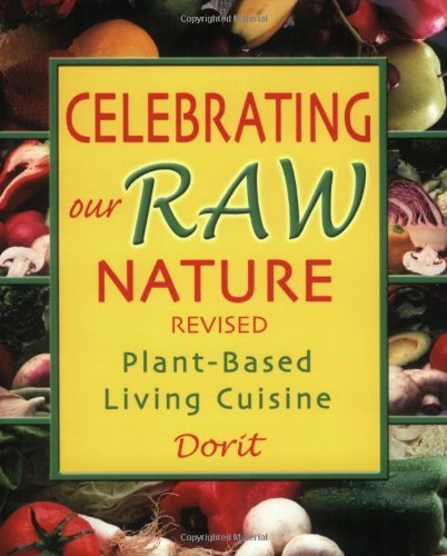 Celebrating Our Raw Nature: Recipes for Plant-Based, Living Cuisine with Dorit, Certified Living Foods Chef and Chopra Centre Educator (English Edition)