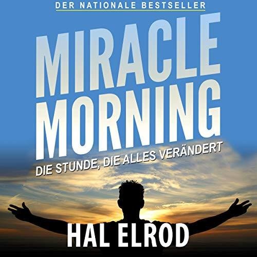 Couverture de Miracle Morning: Die Stunde, die alles verändert