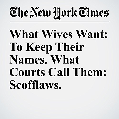 What Wives Want: To Keep Their Names. What Courts Call Them: Scofflaws. cover art