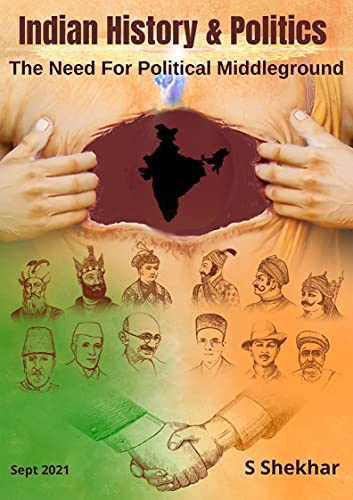 Indian History & Politics: The Need For Political Middleground (English Edition)