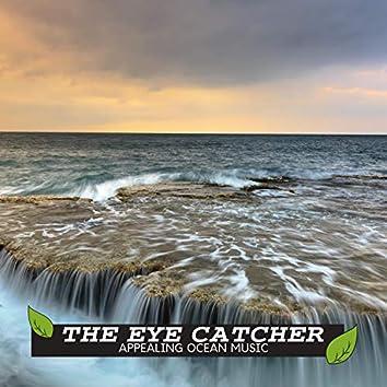 The Eye Catcher - Appealing Ocean Music