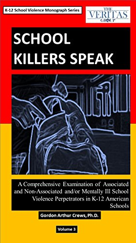 School Killers Speak: A Comprehensive Examination of Associated and Non-Associated and/or Mentally Ill School Violence Perpetrators in K-12 American Schools (English Edition)