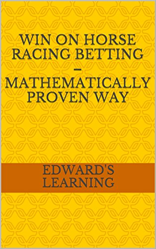 Win on horse racing betting – mathematically proven way: Edward's learning eBooks ® (English Edition)