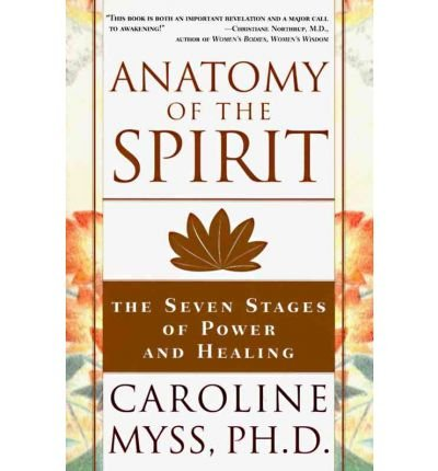 [(Anatomy of the Spirit: The Seven Stages of Power and Healing)] [Author: C. Myss] published on (January, 2009)