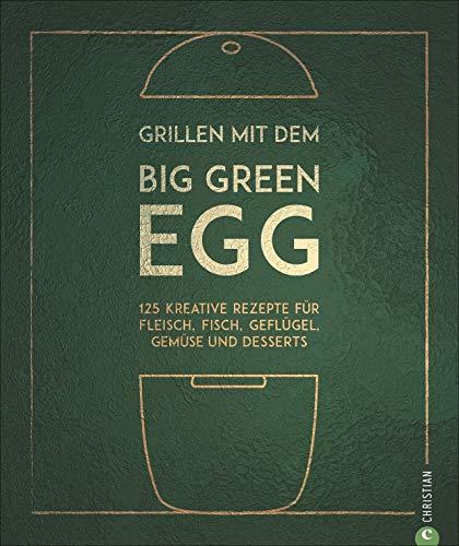 Grillen mit dem Big Green Egg. 125 kreative Rezepte für Fleisch, Fisch, Geflügel, Gemüse und Desserts für den Keramikgrill und Smoker. Mit zahlreichen Basic-Rezepten und Step-by-Step-Anleitungen.
