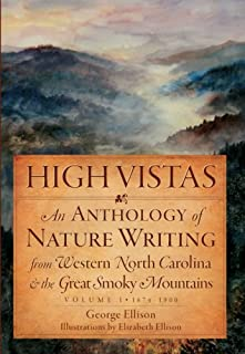 High Vistas:: An Anthology of Nature Writing from Western North Carolina & the Great Smoky Mountains, Vol. I, 1674-1900 (Natural History)