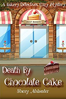 Death by Chocolate Cake: A Bakery Detectives Cozy Mystery by [Stacey Alabaster]