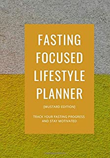 Fasting Focused Lifestyle Planner [MUSTARD EDITION]: Paperback journal planner and organizer to help you track your intermittent fasting goals and stay focused
