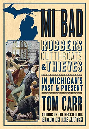 MI BAD: Robbers, Cutthroats & Thieves in Michigan's Past & Present: 2 (Blood on the Mitten)
