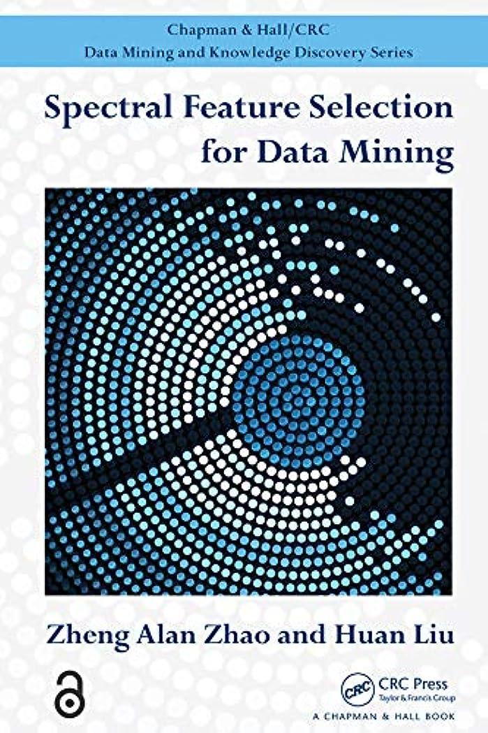ささいなガレージ用心Spectral Feature Selection for Data Mining (Open Access) (Chapman & Hall/CRC Data Mining and Knowledge Discovery Series) (English Edition)