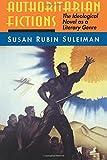 Authoritarian Fictions: The Ideological Novel as a Literary Genre (Princeton Paperbacks) - Susan Rubin Suleiman