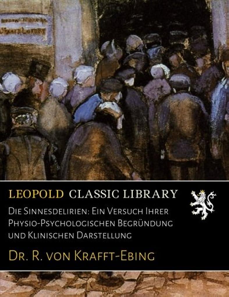 ビュッフェシリングコンサートDie Sinnesdelirien: Ein Versuch Ihrer Physio-Psychologischen Begruendung und Klinischen Darstellung