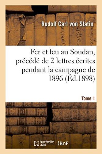 Fer et feu au Soudan, précédé de 2 lettres écrites pendant la campagne de 1896. Tome 1 (Histoire)