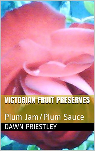 Victorian Fruit Preserves: Plum Jam/Plum Sauce (Victorian recipe Book 15) (English Edition)