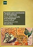 Equipaje para aventurarse en antropología. Temas clásicos y actuales de la antropología social y cultural (UNIDAD DIDÁCTICA)