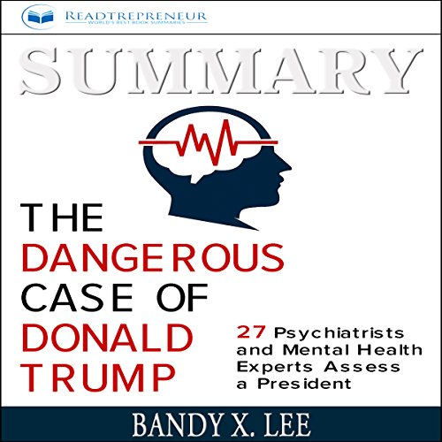 Summary: The Dangerous Case of Donald Trump: 27 Psychiatrists and Mental Health Experts Assess a President audiobook cover art