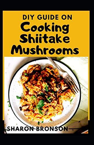 DIY Guide on Cooking Shiitake Mushrooms: Simple and Delicious Shiitake Mushroom Soup Recipes