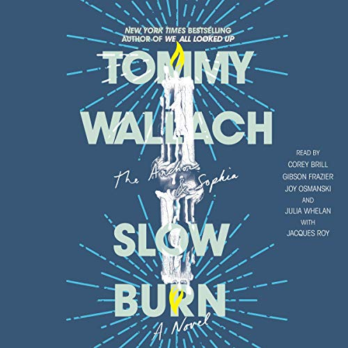Slow Burn     The Anchor & Sophia Series, Book 2              By:                                                                                                                                 Tommy Wallach                               Narrated by:                                                                                                                                 Corey Brill,                                                                                        Gibson Frazier,                                                                                        Joy Osmanski,                   and others                 Length: 11 hrs and 23 mins     Not rated yet     Overall 0.0