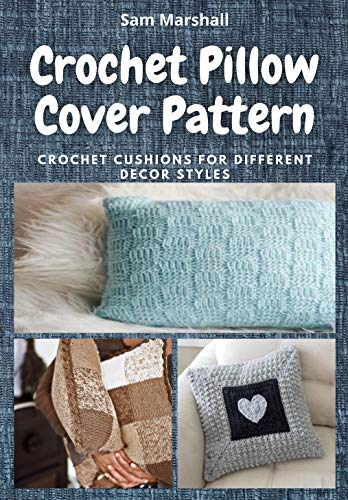 Crochet Pillow Cover Pattern: Crochet Cushions for Different Decor Styles