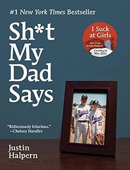 Sh*t My Dad Says by [Justin Halpern]
