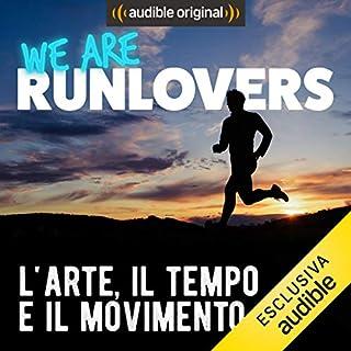 L'arte, il tempo e il movimento     We are RunLovers              Di:                                                                                                                                 Runlovers                               Letto da:                                                                                                                                 Luca Sbaragli                      Durata:  23 min     9 recensioni     Totali 4,6