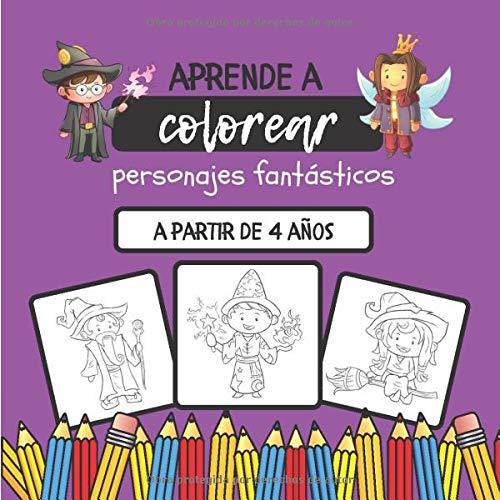 Aprende a colorear personajes fantásticos: Libro de colorear para niños a partir de 4 años   20 páginas para colorear únicas de personajes fantásticos para niños   42 páginas, 21,59 x 21,59 cm