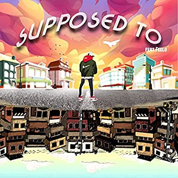 Supposed To (feat. Fee-Lo)