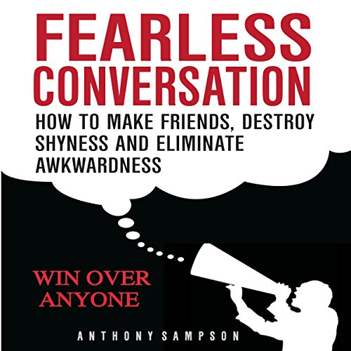 Fearless Conversation: How to Make Friends, Destroy Shyness, and Eliminate Awkwardness audiobook cover art