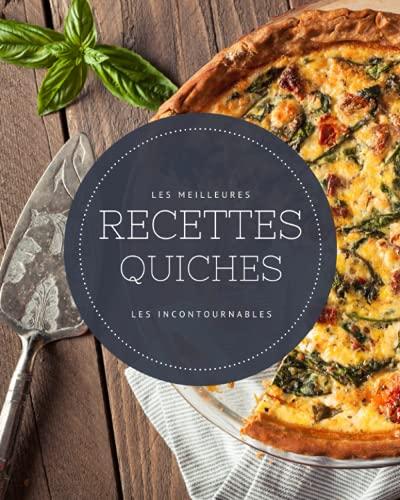 Les meilleures recettes Quiches - Les incontournables: 22 idées de quiches réconfortantes faciles à réaliser et ultra gourmandes
