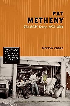 Pat Metheny: The ECM Years, 1975-1984 (Oxford Studies in Recorded Jazz) by [Mervyn Cooke]