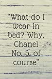 What do I wear in bed? Why, Chanel No. 5, of course: Lined notebook , 120 pages, (6 x 9) inches in size, journal