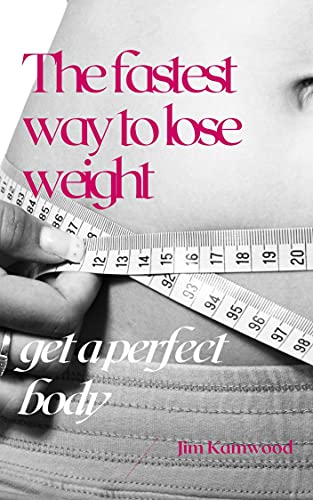 The fastest way to lose weight: Get a perfect body and a high level of...