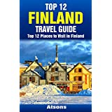 Top 12 Places to Visit in Finland - Top 12 Finland Travel Guide (Includes Helsinki, Suomenlinna, Rovaniemi, Turku, Tampere, Aland, & More) (English Edition)