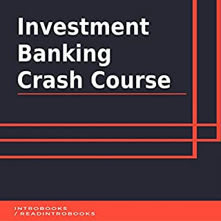 Investment Banking Crash Course                   By:                                                                                                                                 IntroBooks                               Narrated by:                                                                                                                                 Andrea Giordani                      Length: 41 mins     12 ratings     Overall 4.3